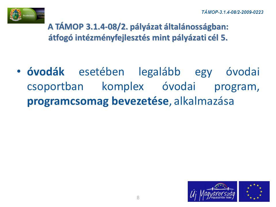 óvodák esetében legalább egy óvodai csoportban komplex óvodai program, programcsomag bevezetése, alkalmazása 8 A TÁMOP 3.1.4-08/2.