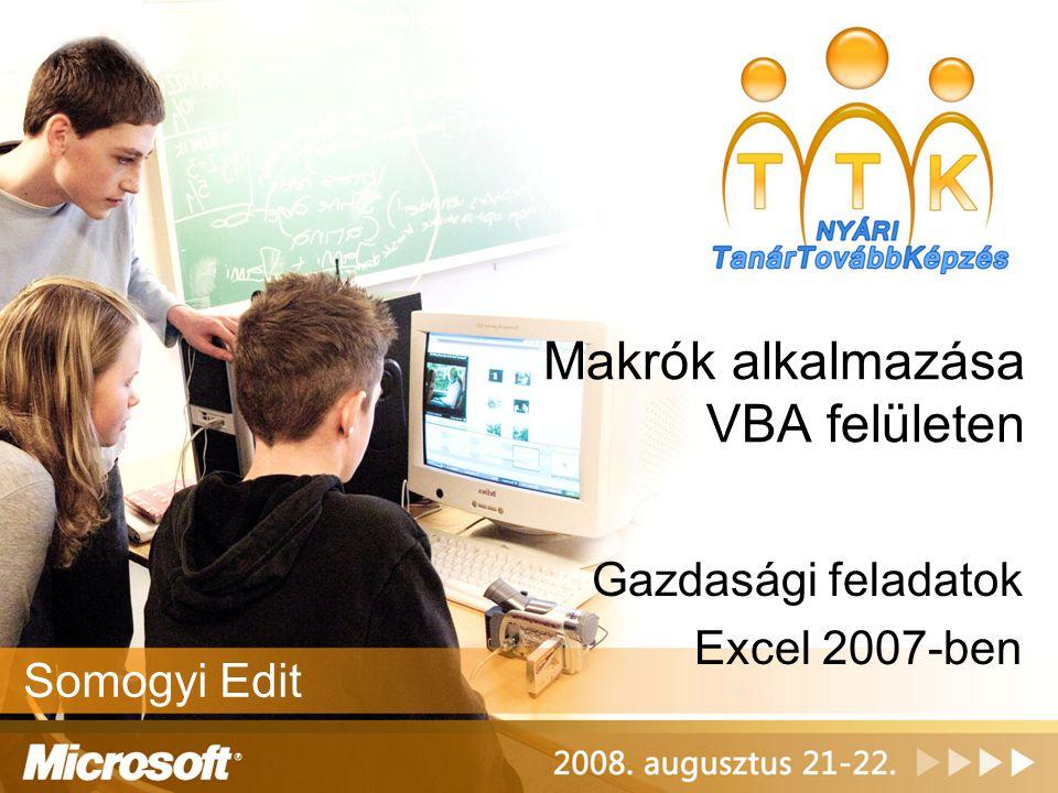 Makrók alkalmazása VBA felületen Gazdasági feladatok Excel 2007-ben Somogyi Edit