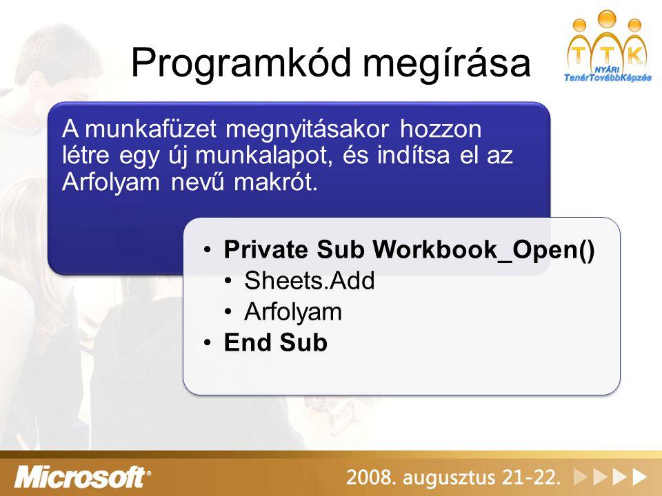 Programkód megírása A munkafüzet megnyitásakor hozzon létre egy új munkalapot, és indítsa el az Arfolyam nevű makrót. Private Sub Workbook_Open() Shee