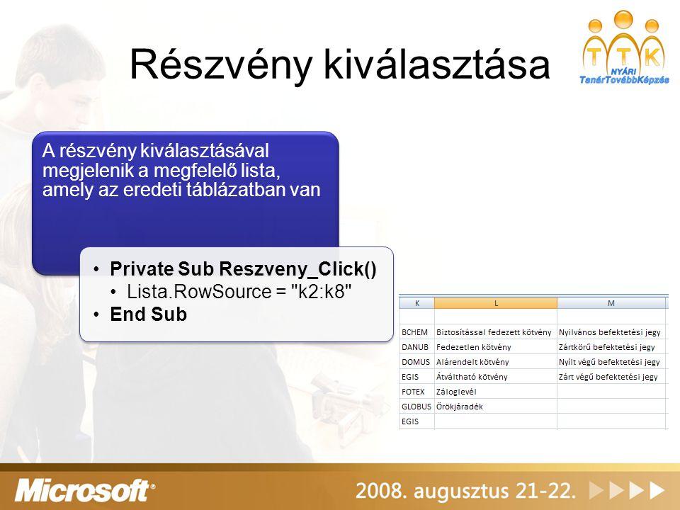 Részvény kiválasztása A részvény kiválasztásával megjelenik a megfelelő lista, amely az eredeti táblázatban van Private Sub Reszveny_Click() Lista.Row