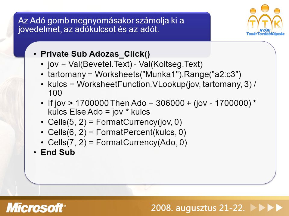 Az Adó gomb megnyomásakor számolja ki a jövedelmet, az adókulcsot és az adót. Private Sub Adozas_Click() jov = Val(Bevetel.Text) - Val(Koltseg.Text) t