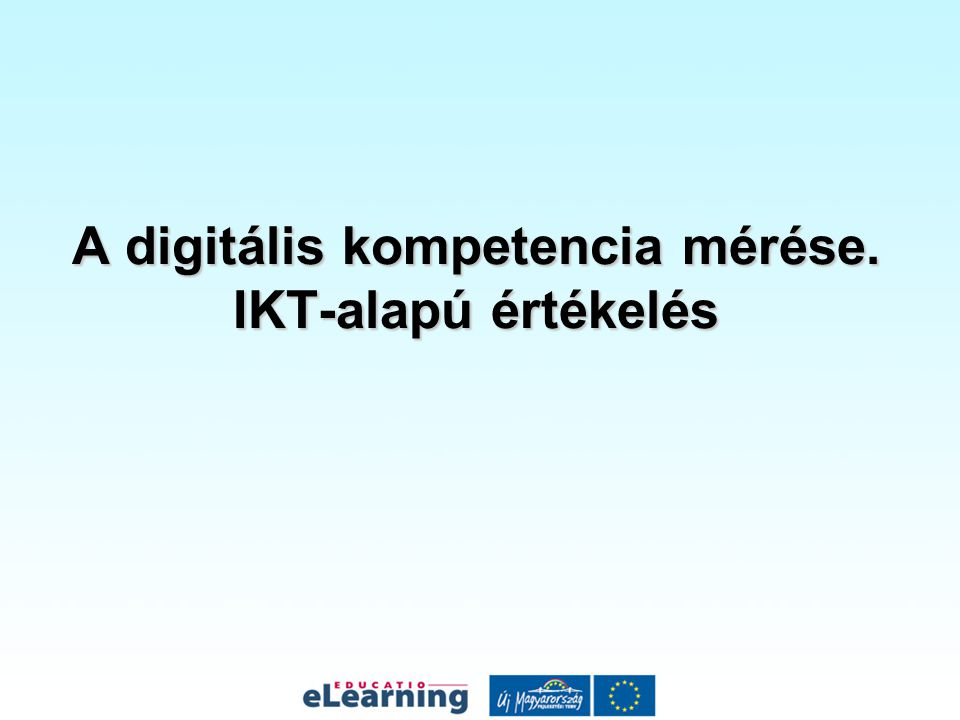 Digitális kompetencia az Európai Parlament 2006 decemberében a digitális kompetenciát is felsorolta a kulcskompetenciákat tartalmazó ajánlásában (2006/962/EC) A 202/2007.