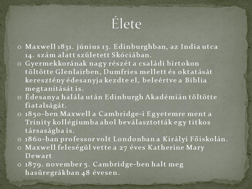 o Maxwell 1831. június 13. Edinburghban, az India utca 14. szám alatt született Skóciában. o Gyermekkorának nagy részét a családi birtokon töltötte Gl