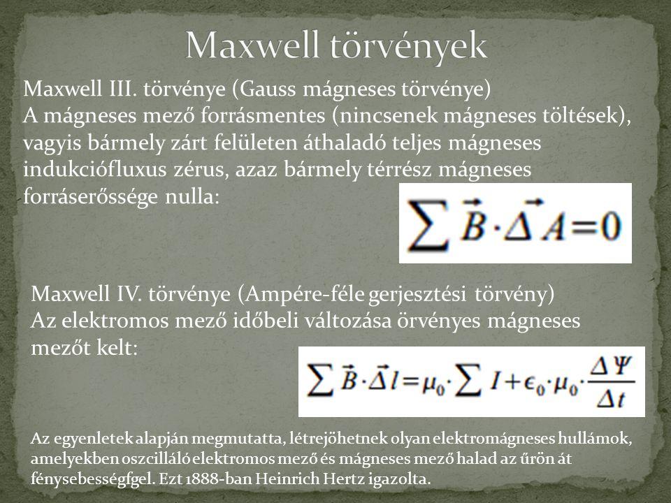 Maxwell III. törvénye (Gauss mágneses törvénye) A mágneses mező forrásmentes (nincsenek mágneses töltések), vagyis bármely zárt felületen áthaladó tel