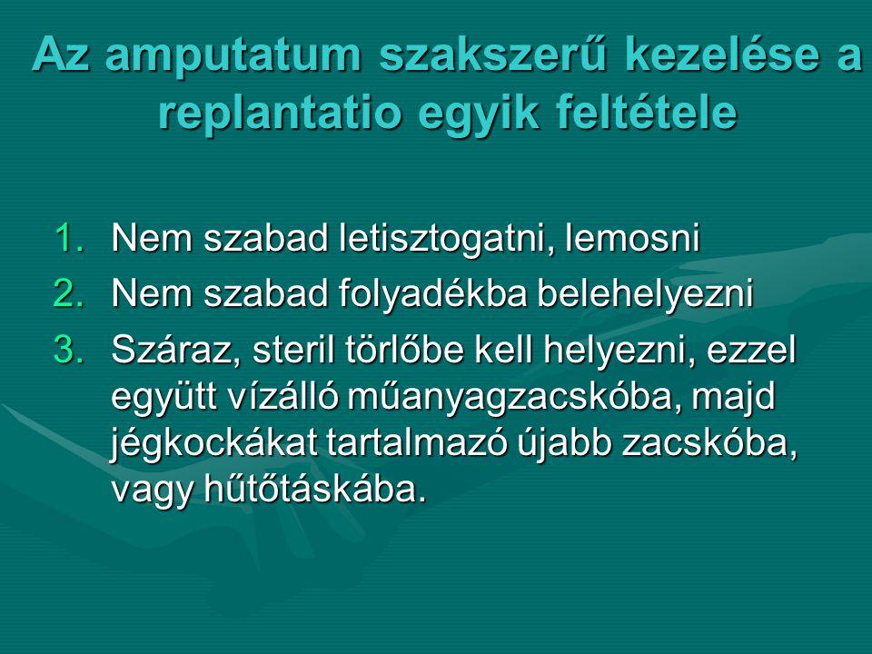A replantatio feltétele a gyakorlottA replantatio feltétele a gyakorlott mikrosebész, tárgyi feltételeit képezik a megfelelő mikrosebészeti műszerek, megfelelő mikrosebészeti műszerek, varróanyagok, nagyító szemüveg, ill.