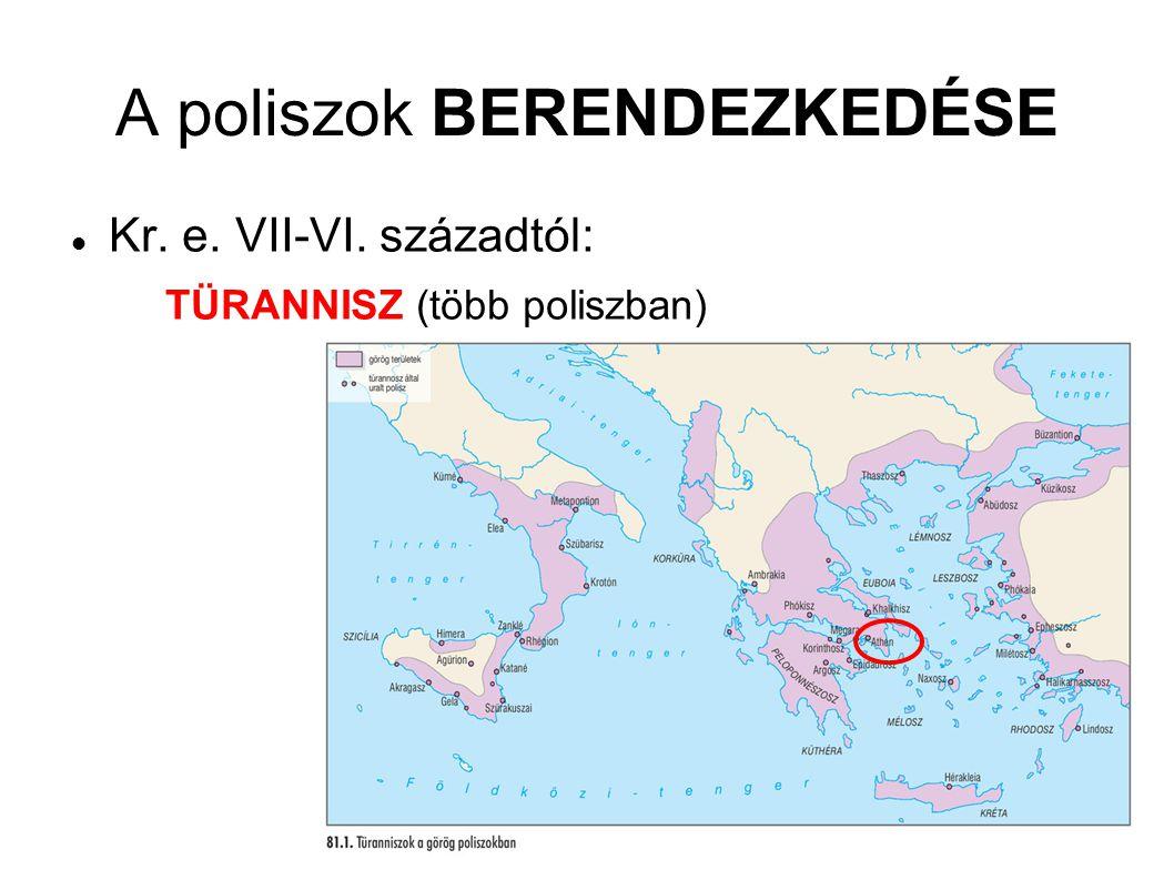 A poliszok BERENDEZKEDÉSE Kr. e. VII-VI. századtól: TÜRANNISZ (több poliszban)