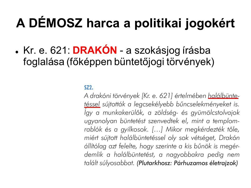 A DÉMOSZ harca a politikai jogokért Kr. e. 621: DRAKÓN - a szokásjog írásba foglalása (főképpen büntetőjogi törvények)