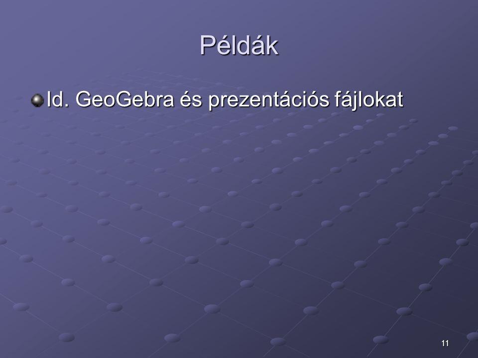 11 Példák ld. GeoGebra és prezentációs fájlokat