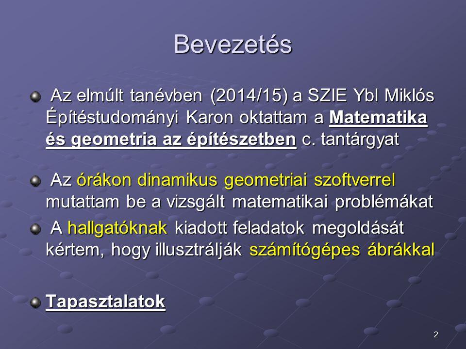 2 Bevezetés Az elmúlt tanévben (2014/15) a SZIE Ybl Miklós Építéstudományi Karon oktattam a Matematika és geometria az építészetben c.