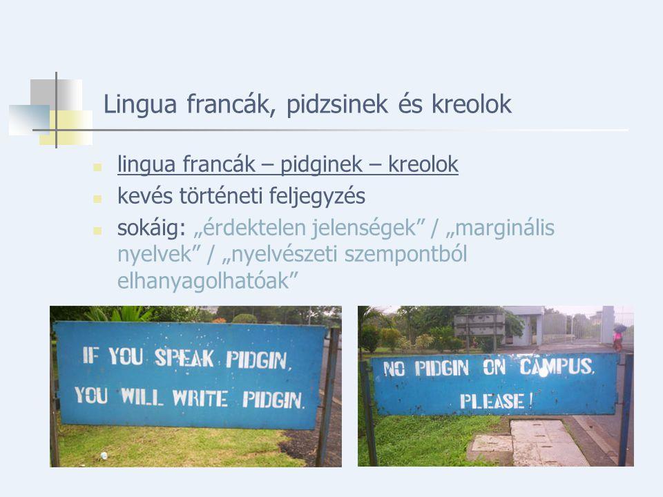 """Lingua francák, pidzsinek és kreolok lingua francák – pidginek – kreolok kevés történeti feljegyzés sokáig: """"érdektelen jelenségek / """"marginális nyelvek / """"nyelvészeti szempontból elhanyagolhatóak"""