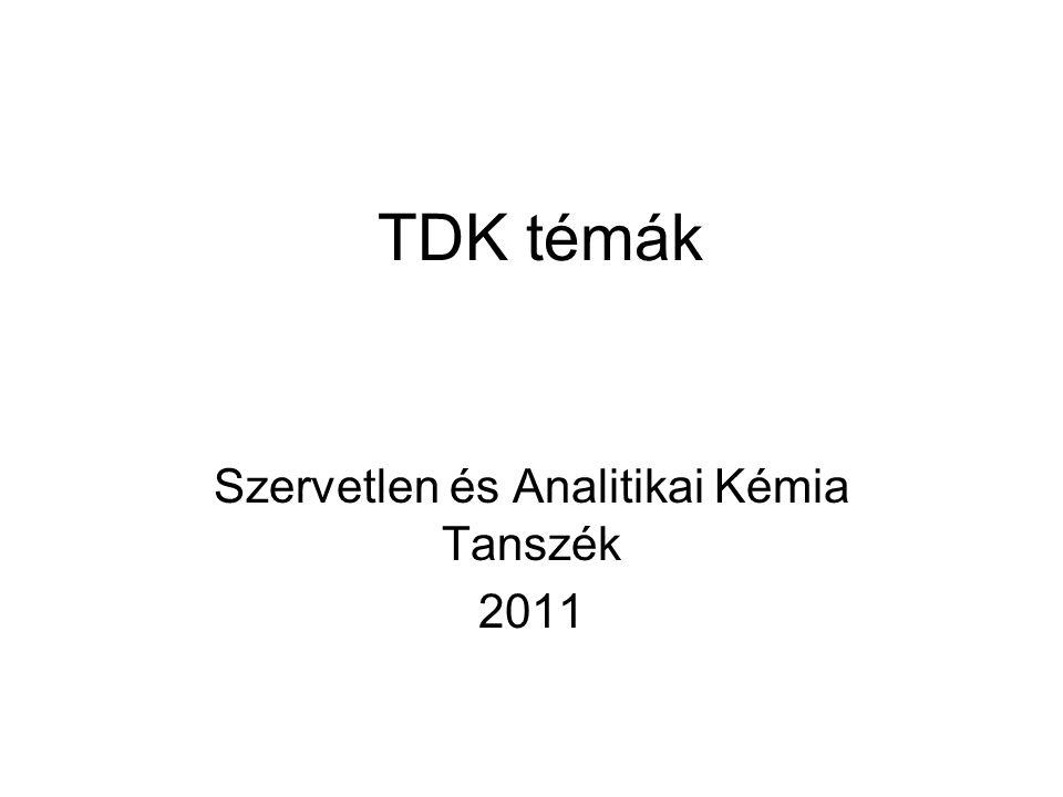 TDK témák Szervetlen és Analitikai Kémia Tanszék 2011