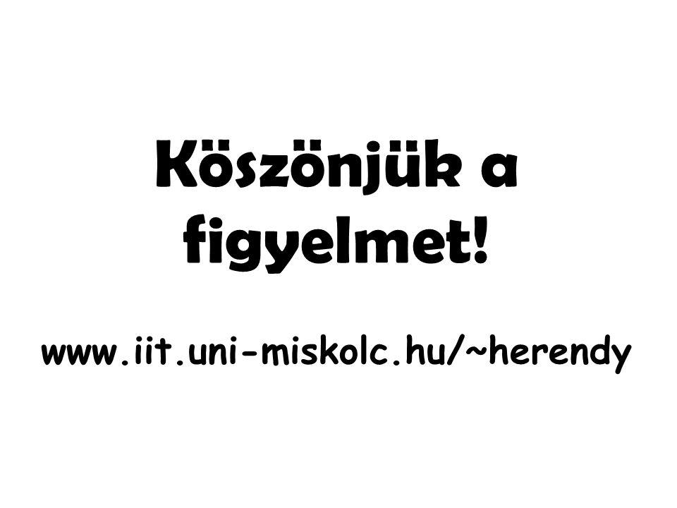 Köszönjük a figyelmet! www.iit.uni-miskolc.hu/~herendy