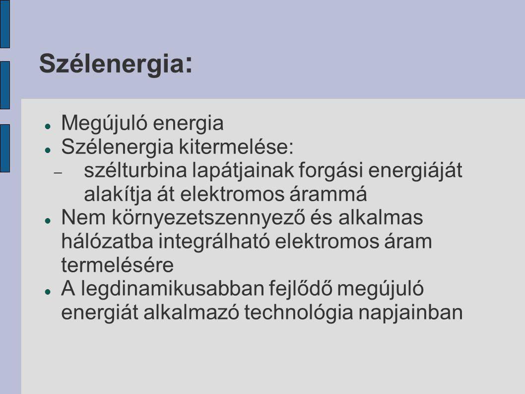 Szélenergia : Megújuló energia Szélenergia kitermelése:  szélturbina lapátjainak forgási energiáját alakítja át elektromos árammá Nem környezetszenny