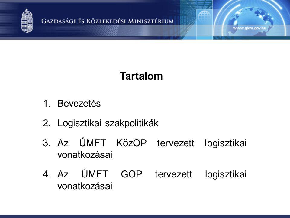 Tartalom 1.Bevezetés 2.Logisztikai szakpolitikák 3.Az ÚMFT KözOP tervezett logisztikai vonatkozásai 4.Az ÚMFT GOP tervezett logisztikai vonatkozásai