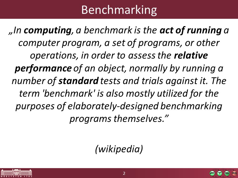 "2 Benchmarking ""In computing, a benchmark is the act of running a computer program, a set of programs, or other operations, in order to assess the rel"