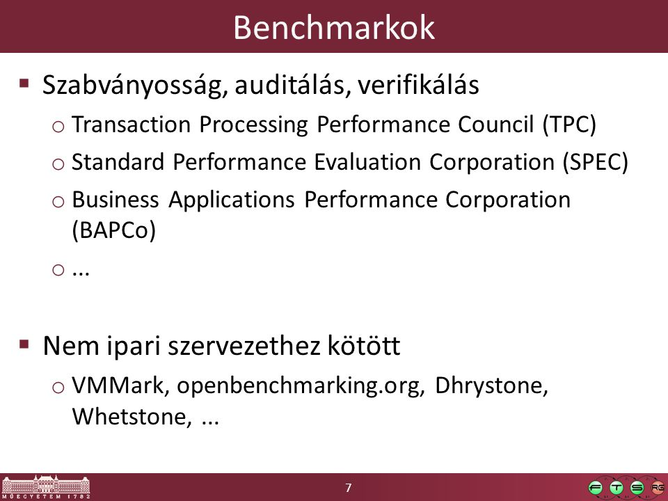 7 Benchmarkok  Szabványosság, auditálás, verifikálás o Transaction Processing Performance Council (TPC) o Standard Performance Evaluation Corporation