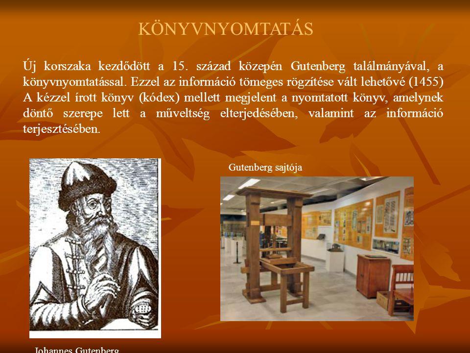 Új korszaka kezdődött a 15. század közepén Gutenberg találmányával, a könyvnyomtatással. Ezzel az információ tömeges rögzítése vált lehetővé (1455) A