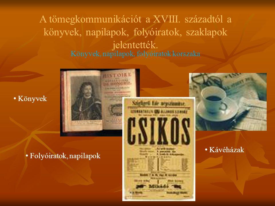 A tömegkommunikációt a XVIII. századtól a könyvek, napilapok, folyóiratok, szaklapok jelentették. Könyvek, napilapok, folyóiratok korszaka Könyvek Fol