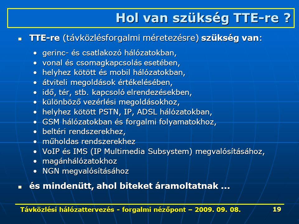 Távközlési hálózattervezés - forgalmi nézőpont – 2009. 09. 08. 19 Hol van szükség TTE-re ? TTE-re (távközlésforgalmi méretezésre) szükség van: TTE-re