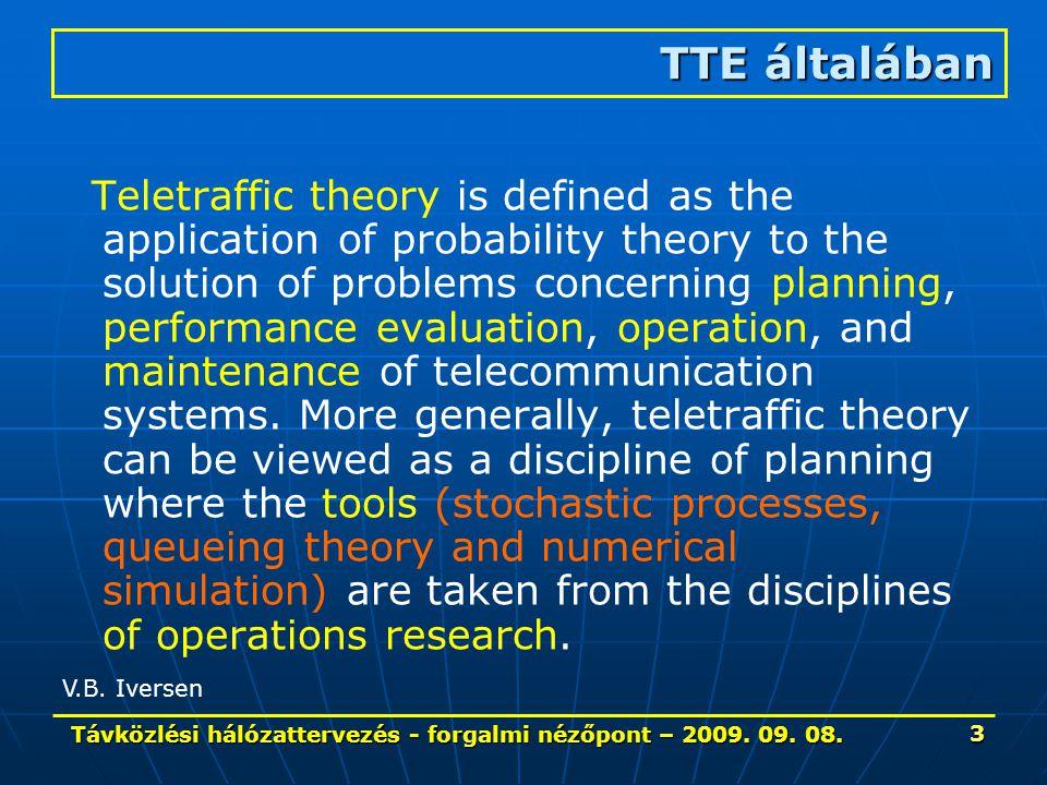 Távközlési hálózattervezés - forgalmi nézőpont – 2009. 09. 08. 3 Teletraffic theory is defined as the application of probability theory to the solutio