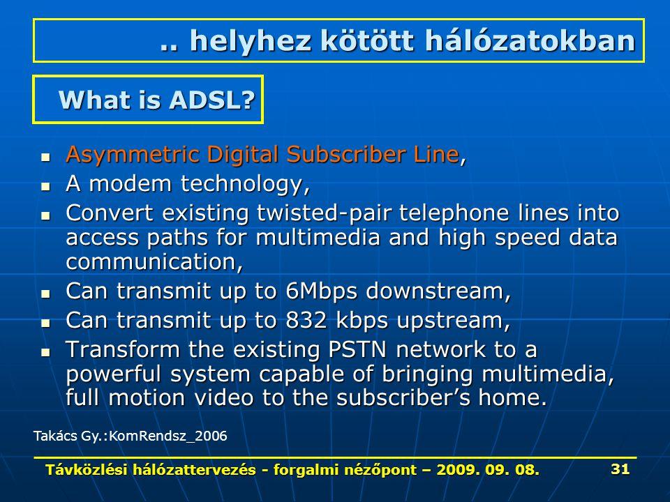 Távközlési hálózattervezés - forgalmi nézőpont – 2009. 09. 08. 31 What is ADSL? Asymmetric Digital Subscriber Line, Asymmetric Digital Subscriber Line