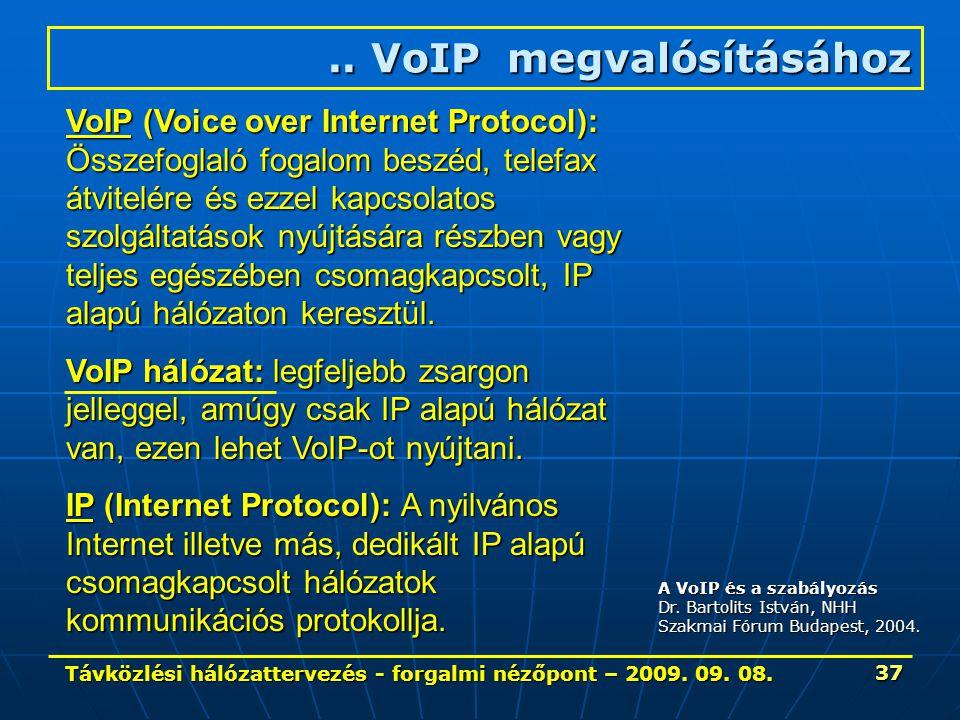 Távközlési hálózattervezés - forgalmi nézőpont – 2009. 09. 08. 37 VoIP (Voice over Internet Protocol): Összefoglaló fogalom beszéd, telefax átvitelére