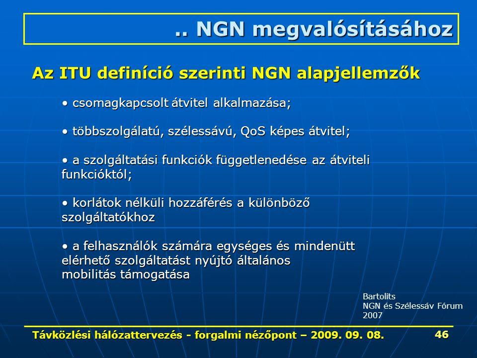 Távközlési hálózattervezés - forgalmi nézőpont – 2009. 09. 08. 46 Bartolits NGN és Szélessáv Fórum 2007.. NGN megvalósításához Az ITU definíció szerin