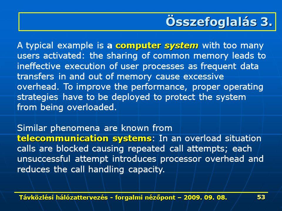 Távközlési hálózattervezés - forgalmi nézőpont – 2009. 09. 08. 53 computer system A typical example is a computer system with too many users activated