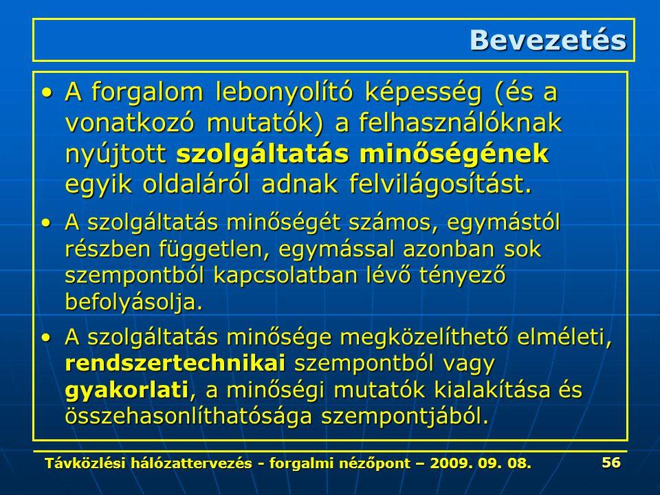 Távközlési hálózattervezés - forgalmi nézőpont – 2009. 09. 08. 56 Bevezetés A forgalom lebonyolító képesség (és a vonatkozó mutatók) a felhasználóknak