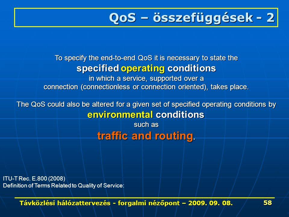 Távközlési hálózattervezés - forgalmi nézőpont – 2009. 09. 08. 58 QoS – összefüggések - 2 ITU-T Rec. E.800 (2008) Definition of Terms Related to Quali