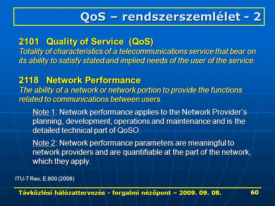 Távközlési hálózattervezés - forgalmi nézőpont – 2009. 09. 08. 60 QoS – rendszerszemlélet - 2 ITU-T Rec. E.800 (2008) 2101Quality of Service (QoS) Tot
