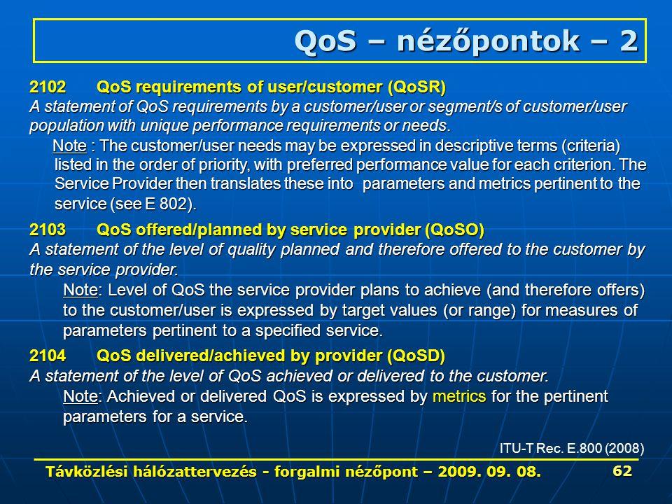 Távközlési hálózattervezés - forgalmi nézőpont – 2009. 09. 08. 62 QoS – nézőpontok – 2 ITU-T Rec. E.800 (2008) 2102QoS requirements of user/customer (