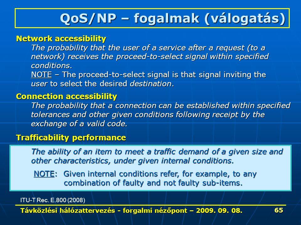 Távközlési hálózattervezés - forgalmi nézőpont – 2009. 09. 08. 65 Network accessibility The probability that the user of a service after a request (to