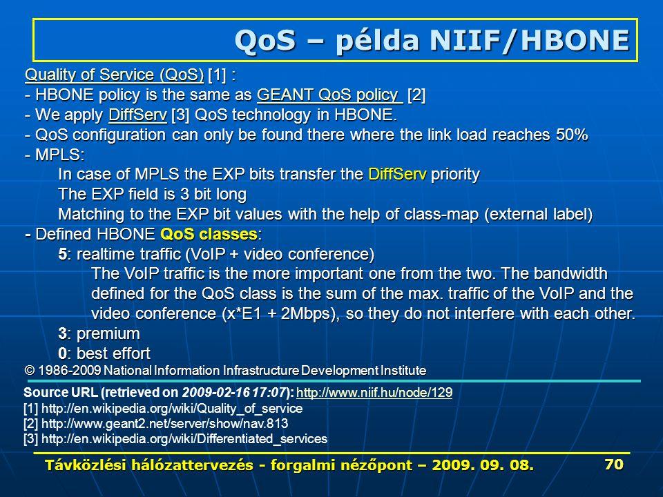 Távközlési hálózattervezés - forgalmi nézőpont – 2009. 09. 08. 70 QoS – példa NIIF/HBONE Quality of Service (QoS)Quality of Service (QoS) [1] : Qualit