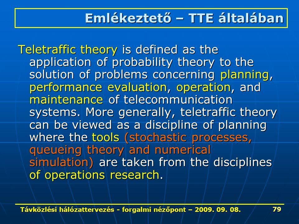 Távközlési hálózattervezés - forgalmi nézőpont – 2009. 09. 08. 79 Emlékeztető – TTE általában Teletraffic theory is defined as the application of prob