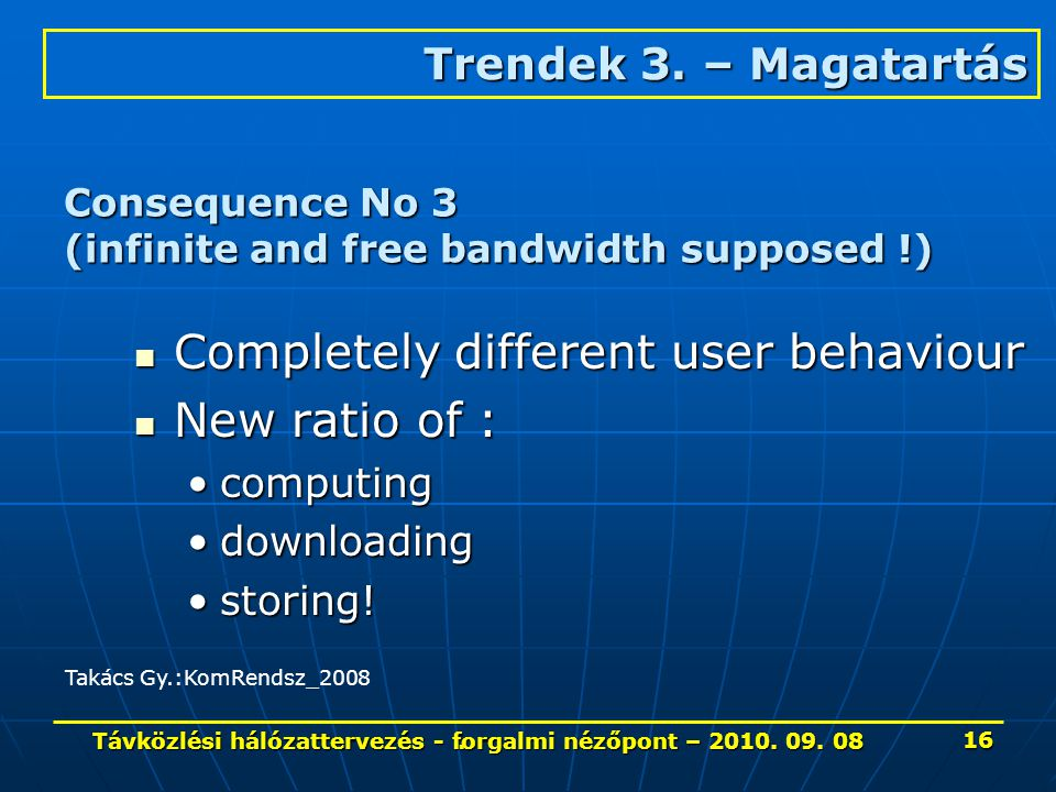 Consequence No 3 (infinite and free bandwidth supposed !) Completely different user behaviour Completely different user behaviour New ratio of : New ratio of : computingcomputing downloadingdownloading storing!storing.
