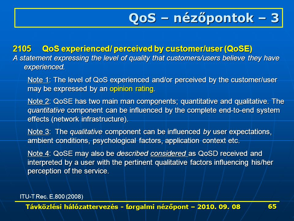 . QoS – nézőpontok – 3 ITU-T Rec. E.800 (2008) 2105QoS experienced/ perceived by customer/user (QoSE) A statement expressing the level of quality that