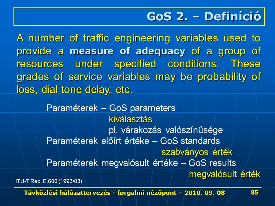 A number of traffic engineering variables used to provide a measure of adequacy of a group of resources under specified conditions.