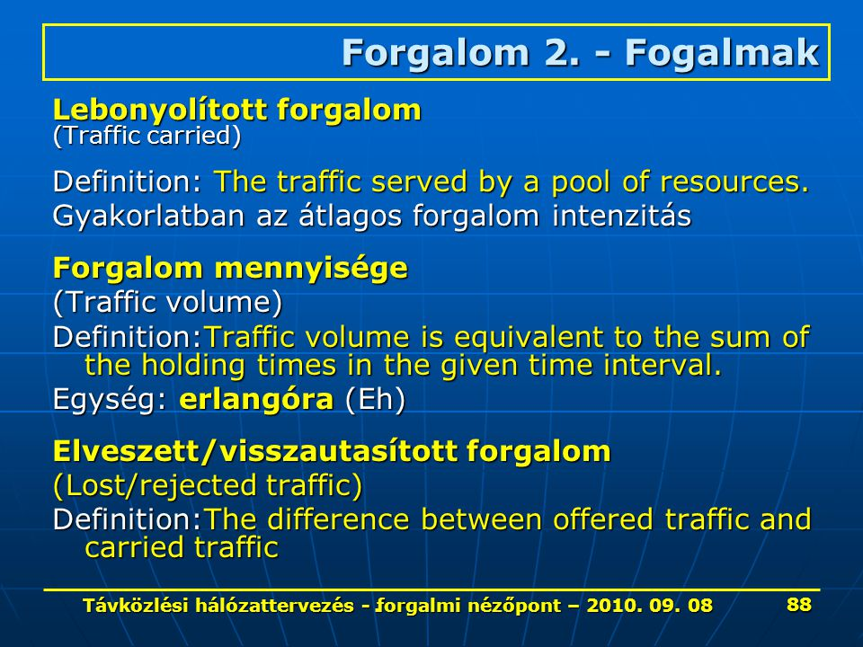Lebonyolított forgalom (Traffic carried) Definition: The traffic served by a pool of resources.