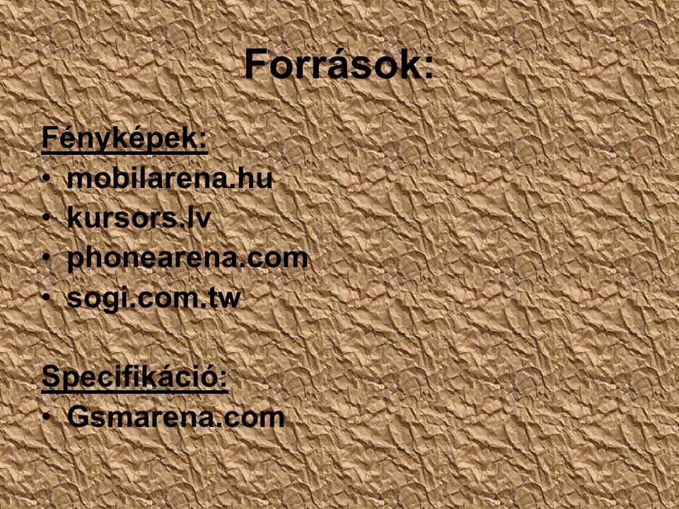 Források: Fényképek: mobilarena.hu kursors.lv phonearena.com sogi.com.tw Specifikáció: Gsmarena.com