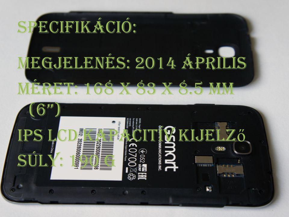 Specifikáció: Megjelenés: 2014 április Méret: 168 x 83 x 8.5 mm (6 ) Ips lcd kapacitív kijelz ő Súly: 190 g