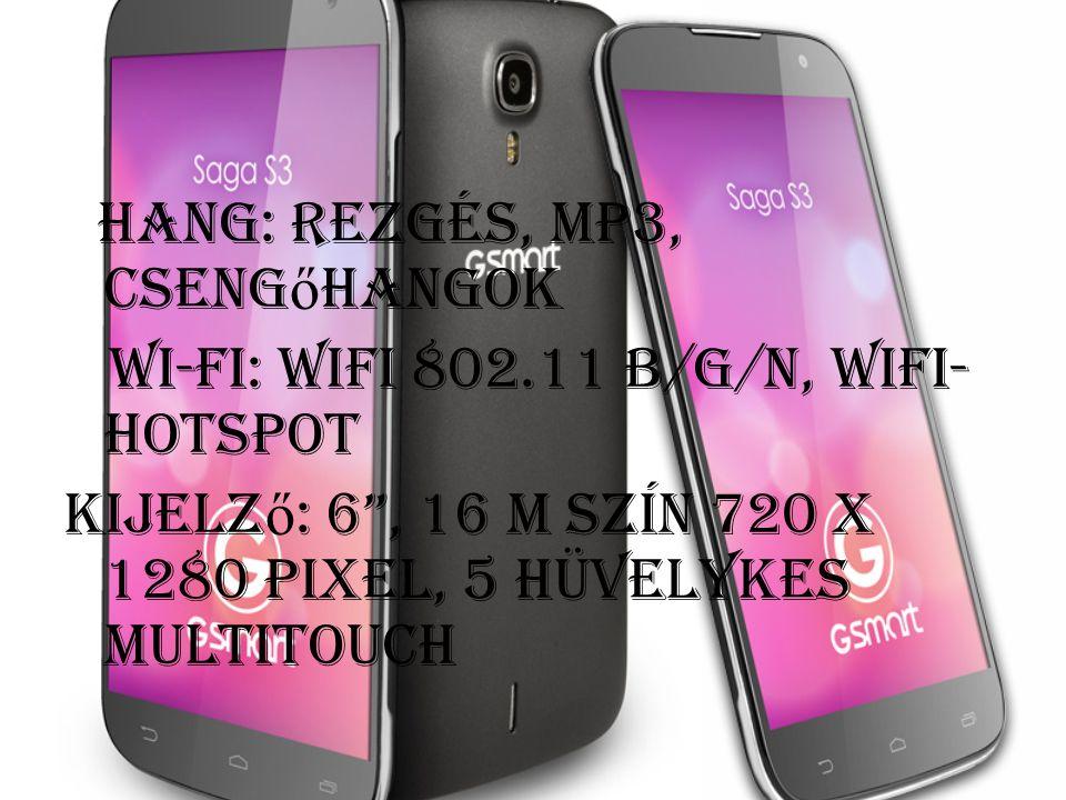 hang: rezgés, mp3, cseng ő hangok wi-fi: wifi 802.11 b/g/n, wifi- hotspot Kijelz ő : 6 , 16 m szín 720 x 1280 pixel, 5 hüvelykes multitouch