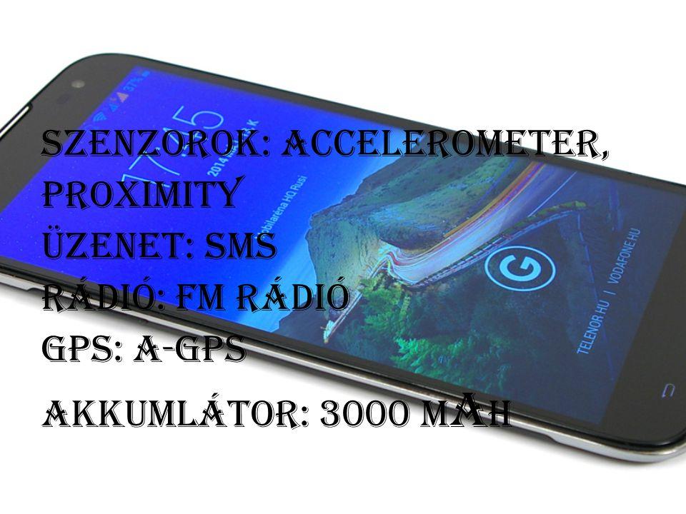 Szenzorok: accelerometer, Proximity Üzenet: sms Rádió: Fm rádió Gps: a-gps Akkumlátor: 3000 m a h