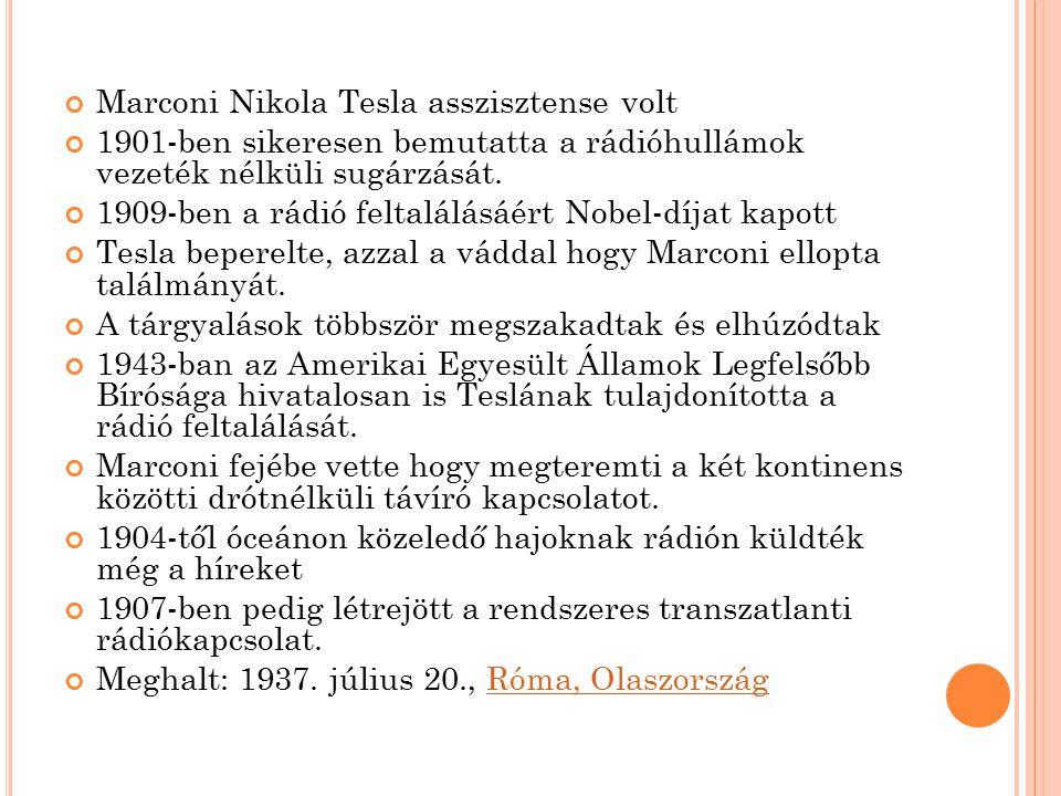 Marconi Nikola Tesla asszisztense volt 1901-ben sikeresen bemutatta a rádióhullámok vezeték nélküli sugárzását. 1909-ben a rádió feltalálásáért Nobel-