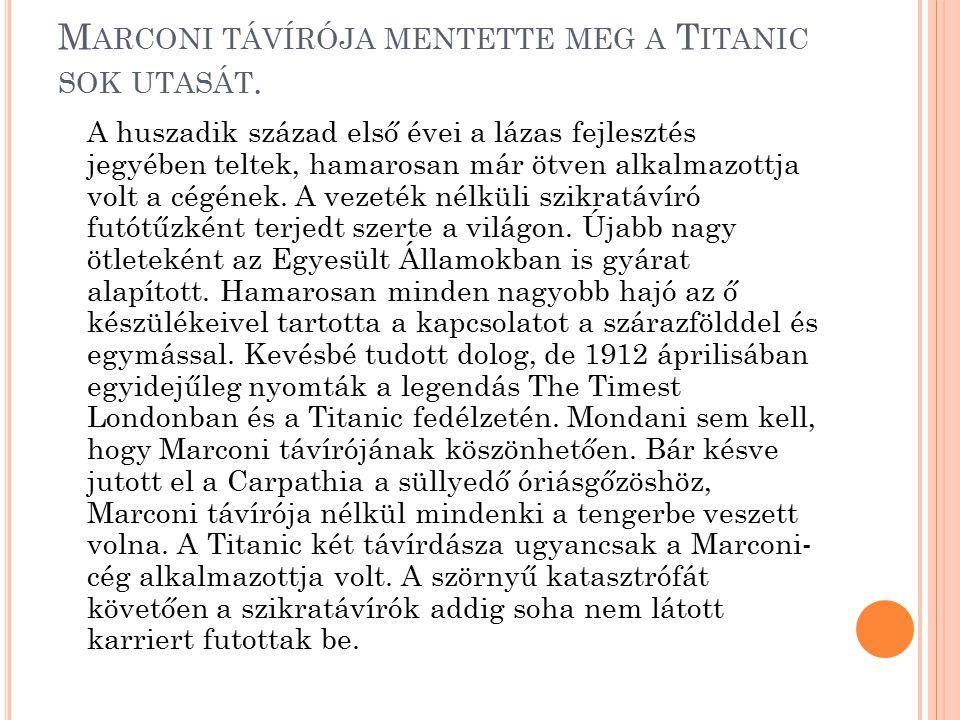 M ARCONI TÁVÍRÓJA MENTETTE MEG A T ITANIC SOK UTASÁT. A huszadik század első évei a lázas fejlesztés jegyében teltek, hamarosan már ötven alkalmazottj