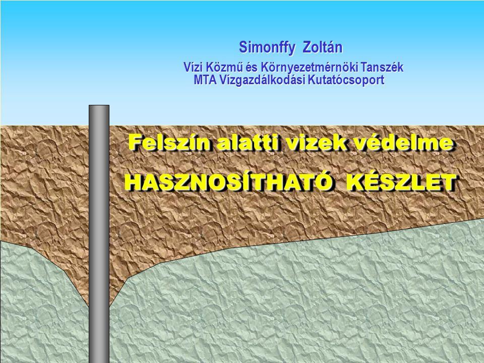 Felszín alatti vizek védelme Felszín alatti vizek védelme HASZNOSÍTHATÓ KÉSZLET HASZNOSÍTHATÓ KÉSZLET Felszín alatti vizek védelme Felszín alatti vizek védelme HASZNOSÍTHATÓ KÉSZLET HASZNOSÍTHATÓ KÉSZLET Simonffy Zoltán Simonffy Zoltán Vízi Közmű és Környezetmérnöki Tanszék Vízi Közmű és Környezetmérnöki Tanszék MTA Vízgazdálkodási Kutatócsoport MTA Vízgazdálkodási Kutatócsoport