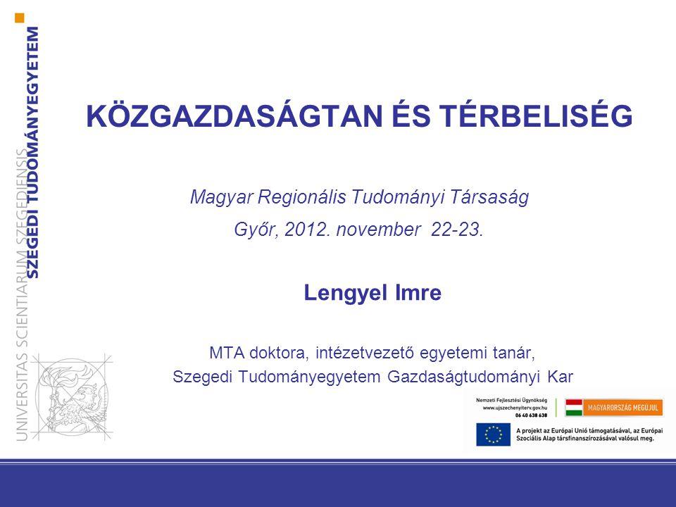 KÖZGAZDASÁGTAN ÉS TÉRBELISÉG Magyar Regionális Tudományi Társaság Győr, 2012.