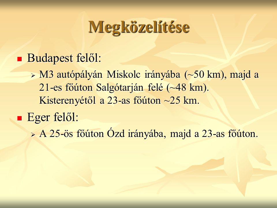 Megközelítése Budapest felől: Budapest felől:  M3 autópályán Miskolc irányába (~50 km), majd a 21-es főúton Salgótarján felé (~48 km). Kisterenyétől