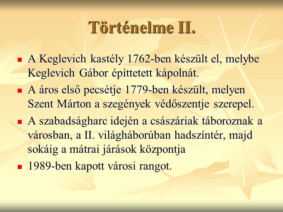 Történelme II. A Keglevich kastély 1762-ben készült el, melybe Keglevich Gábor építtetett kápolnát. A Keglevich kastély 1762-ben készült el, melybe Ke