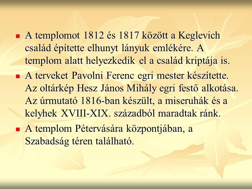 A templomot 1812 és 1817 között a Keglevich család építette elhunyt lányuk emlékére. A templom alatt helyezkedik el a család kriptája is. A templomot